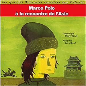 Marco Polo - A la rencontre de l'Asie Audiobook