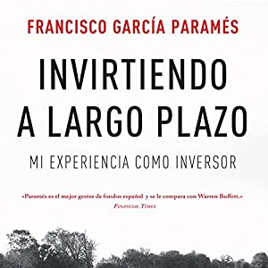 Invirtiendo a largo plazo: Mi experiencia como inversor - Sin colección 3 Audiobook by Francisco García Paramés Narrated by Juli Cantó