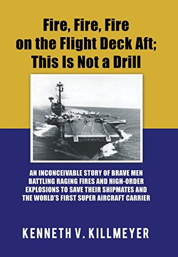 Fire, Fire, Fire on the Flight Deck Aft; This Is Not a Drill: An Inconceivable Story of Brave Men Battling Raging Fires and High-Order Explosions to ... and the World's First Super Aircraft Carrier (Drill Book)