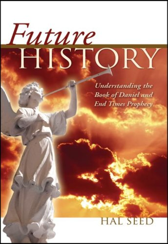 Future History: Understanding the Book of Daniel and End Times Prophecy