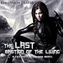 The Last Bastion of the Living: A Futuristic Zombie Novel Audiobook by Rhiannon Frater Narrated by Kristin Allison