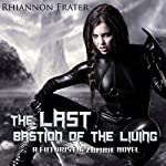 The Last Bastion of the Living: A Futuristic Zombie Novel | Rhiannon Frater