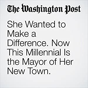 She Wanted to Make a Difference. Now This Millennial Is the Mayor of Her New Town.