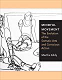 img - for Mindful Movement: The Evolution of the Somatic Arts and Conscious Action book / textbook / text book