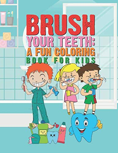 Brush Your Teeth: A Fun Coloring Book For Kids: 25 Fun Designs For Boys And Girls That Encourages Teeth Brushing - Perfect For Young Children Preschool Elementary Toddlers