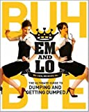 Em & Lo's Buh Bye: The Ultimate Guide to Dumping and Getting Dumped