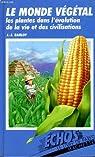 Le monde vegetal, les plantes dans l'evolution de la vie et des civilisations par Barloy