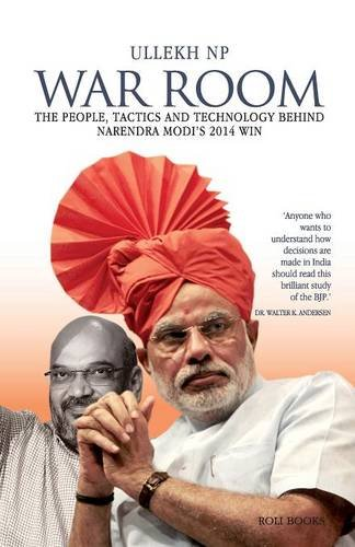 War Room: The people; Tactics and Technology Behind Narendra Modi's 2014 Win