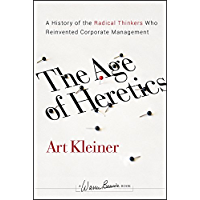 The Age of Heretics: A History of the Radical Thinkers Who Reinvented Corporate Management (J-B Warren Bennis Series Book 160)