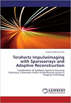Terahertz Impulseimaging with Sparsearrays and Adaptive Reconstruction: Combination of Synthetic Aperture Focusing Technique, Coherence Factor and Interference Factor in Imaging Technology