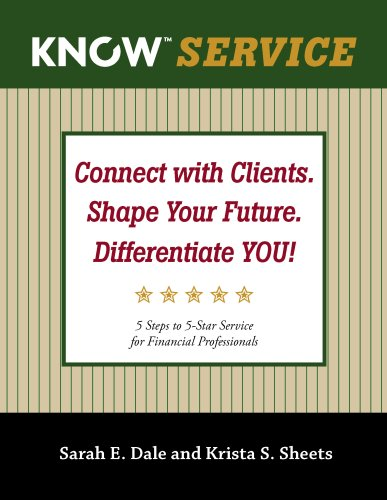 Know Service Connect with Clients. Shape Your Future. Differentiate You! 5 Steps to 5-Star Service for Financial Professionals