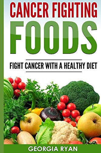CANCER FIGHTING FOODS: Fight Cancer With A Healthy Diet