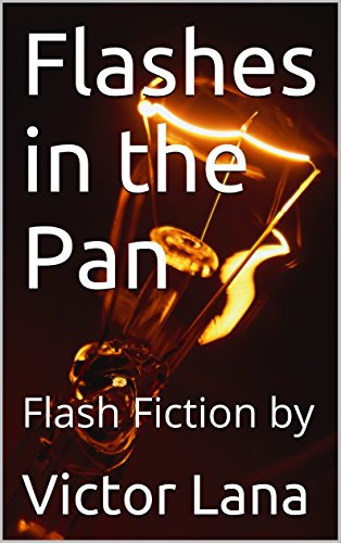 Flashes in the Pan: Flash Fiction by by [Lana, Victor]