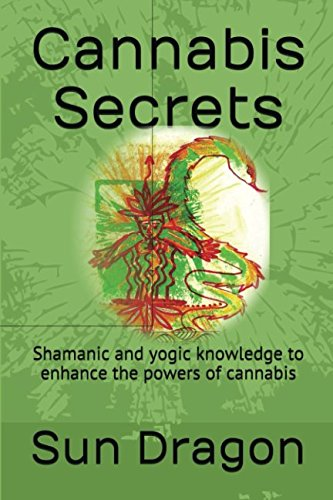 Read Online Cannabis Secrets: Shamanic and yogic knowledge to enhance the powers of cannabis pdf epub