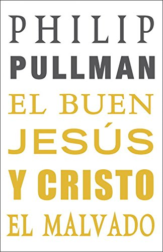 El buen Jesús y Cristo el malvado (RESERVOIR NARRATIVA) Tapa dura – 9 mar 2011 Philip Pullman RESERVOIR BOOKS 8439723571 Biographical