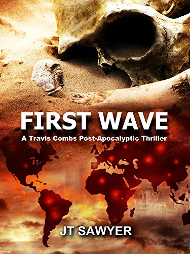 First Wave: A Travis Combs Post-Apocalyptic Thriller (First Wave Series Book 1) by [Sawyer, JT]