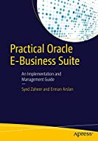 Practical Oracle E-Business Suite: An Implementation and Management Guide Front Cover