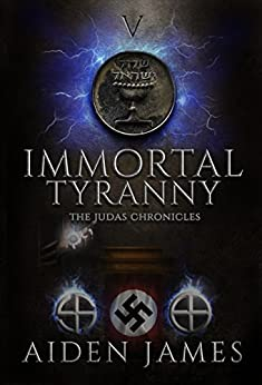 Immortal Tyranny (The Judas Chronicles Book 5) by [James, Aiden]