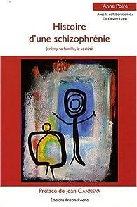 Histoire d'une schizophrénie : Jérémy, sa famille, la société par Anne Poiré
