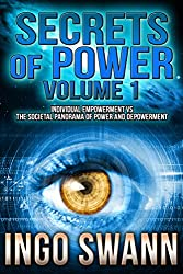 Secrets of Power, Volume 1: Individual Empowerment vs the Societal Panorama of Power and Depowerment