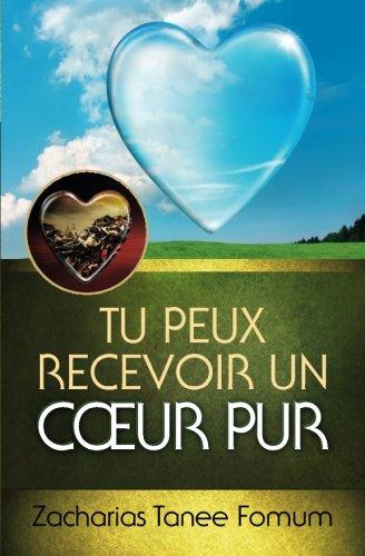 Tu peux recevoir un coeur pur (Aide Pratique Pour Les Vainqueurs,) (Volume 14) (French Edition)