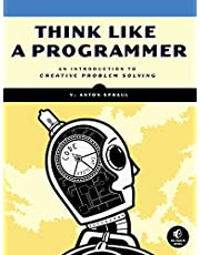 Think Like a Programmer: An Introduction to Creative Problem Solving