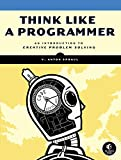 Think Like a Programmer: An Introduction to Creative Problem Solving - cover