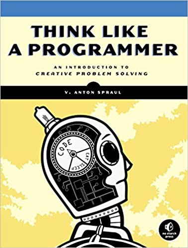 Amazon com: Think Like a Programmer: An Introduction to Creative