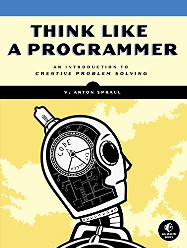 Think Like a Programmer: An Introduction to Creative Problem Solving by No Starch Press