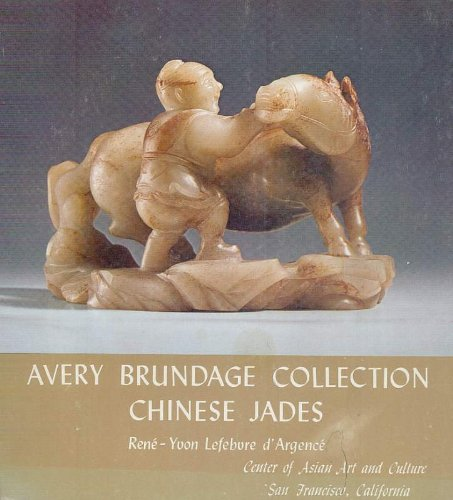 Chinese jades in the Avery Brundage Collection: A selection of religious symbols, insignia of rank, ceremonial weapons, pendants, ornaments, ... from the neolithic period to modern times