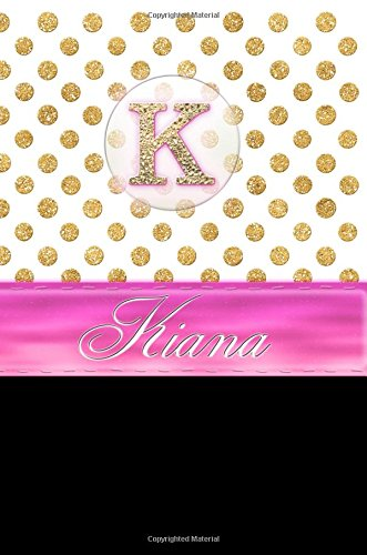 """Kiana: Personalized Lined Journal Diary Notebook 150 Pages, 6"""" x 9"""" (15.24 x 22.86 cm), Durable Soft Cover ebook"""