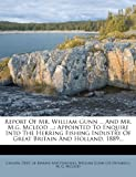 img - for Report Of Mr. William Gunn ... And Mr. M.g. Mcleod ...: Appointed To Enquire Into The Herring Fishing Industry Of Great Britain And Holland. 1889... book / textbook / text book