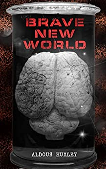 """BRAVE NEW WORLD: Dystopia Which Showed the Dark Future of Mindless Consumerism, Uncontrolled Reproductive Technologies & Psychological Manipulation (With ... Revisited"""" – Philosophy Behind the Book) by [Huxley, Aldous]"""