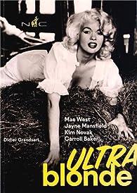 Ultra blonde : Mae West, Jayne Mansfield, Kim Novak, Carroll Baker par Didier Grandsart
