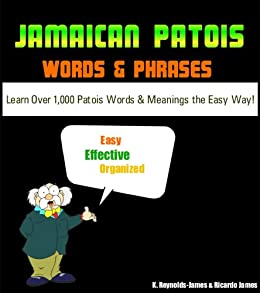 JAMAICAN PATOIS Words and Phrases (PATWA) - Learn Over 1000 Patois Words and Meanings the Easy Way (Jamaica Guide) by [Reynolds-James, K., James, Ricardo]