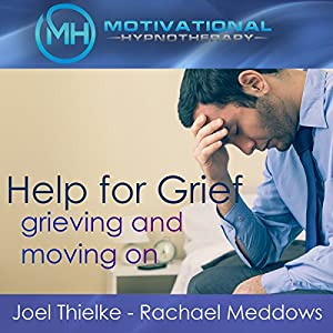 Help for Grief: Grieving and Moving On - Hypnosis, Meditation and Music Audiobook