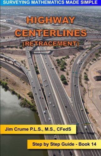 Highway Centerlines (Retracement): Step by Step Guide (Surveying Mathematics Made Simple) (Volume 14) PDF