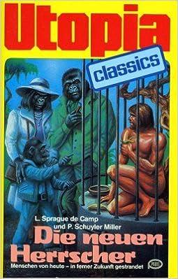 L. Sprague De Camp , P. Schyler Miller - Die neuen Herrscher (Utopia Classics 13)