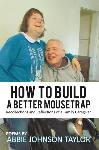 How to Build a Better Mousetrap: Recollections and Reflections of a Family Caregiver by [Taylor, Abbie Johnson]