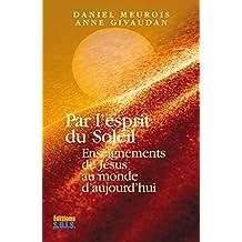 Par l'esprit du Soleil: Enseignements de Jesus au monde d'aujourd'hui (French Edition)