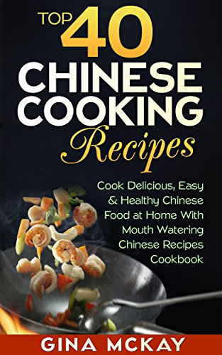 Top 40 chinese cooking recipes cook easy and healthy chinese food top 40 chinese cooking recipes cook easy and healthy chinese food at home with mouth forumfinder Choice Image