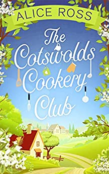 The Cotswolds Cookery Club: a deliciously uplifting feel-good read by [Ross, Alice]