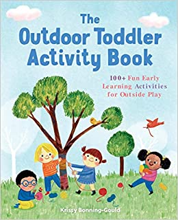 The Outdoor Toddler Activity Book 100 Fun Early Learning