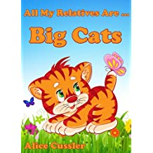 All My Relatives Are Big Cats: Picture Book for Kids about Lions, Tigers, leopards, Jaguars and other Big Cats (Kids Learning: Amazing Animals Books for Kids 4-8 3)