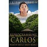 Reprogramming Carlos: An inspirational novel of hope against all odds (for those who love novels about troubled teens/inspirational Christian fiction) (Worthy Battle Book 3)