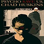 Psycho Save Us: The Psycho Series, Book 1 | Chad Huskins