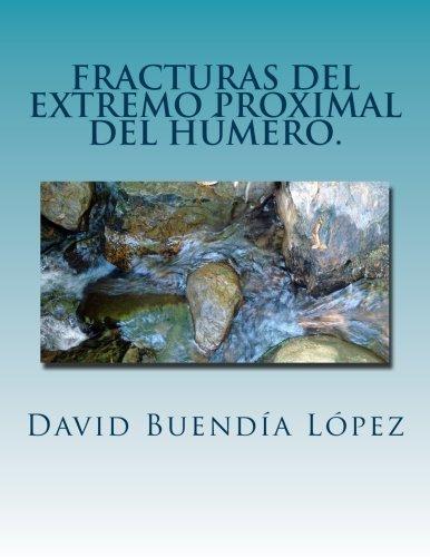 Fracturas del extremo proximal del humero.: Traumatologia y Cirugia Ortopedica. (Spanish Edition) [Dr. David Buendia Lopez] (Tapa Blanda)