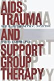 AIDS Trauma and Support Group Therapy, Martha A. Gabriel, 1416573224