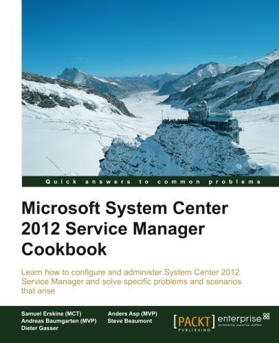 Microsoft System Center 2012 Service Manager Cookbook by Samuel Erskine (MCT) - Beaumont Shopping Mall