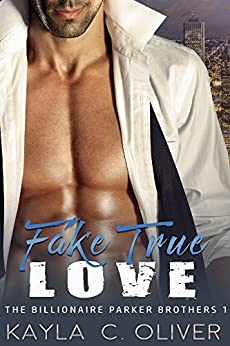 Fake True Love (The Billionaire Parker Brothers Book 1) by [Oliver, Kayla C.]